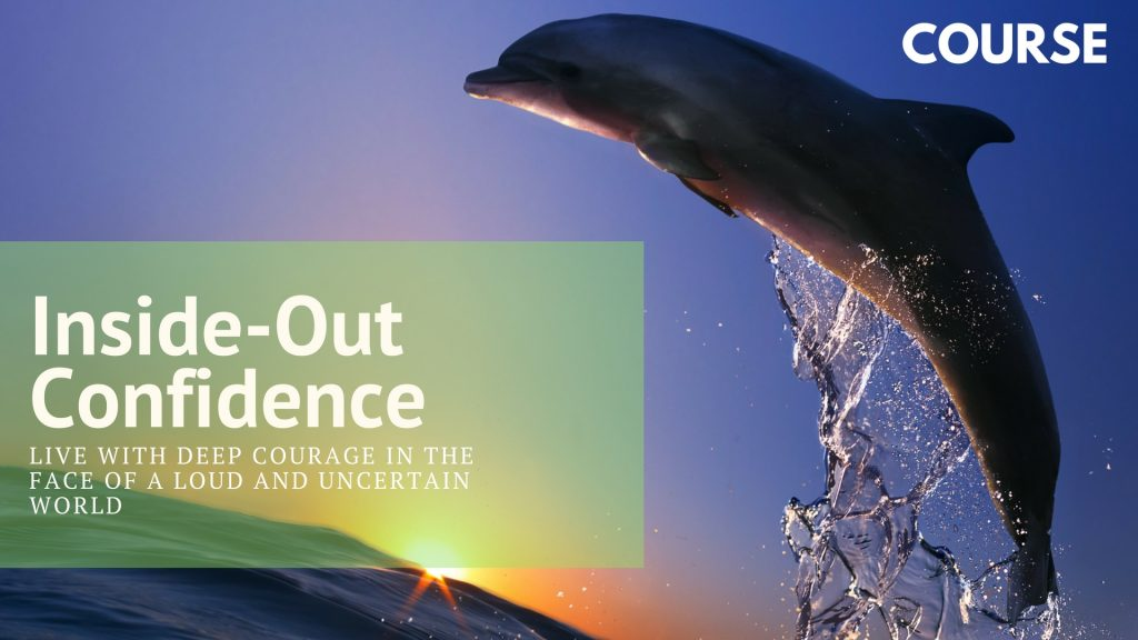 Inside-Out Confidence: Live With Deep Courage in the Face of a Loud and Uncertain World